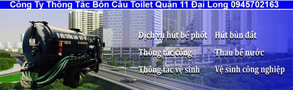 Công Ty Thông Tắc Bồn Cầu Toilet Quận 11 Đại Long 0945702163